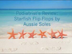 Podiatrist David Tollafield reviews Aussie Soles Starfish Sandals